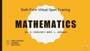Sixth Form Virtual Open Evening MATHEMATICS DR S