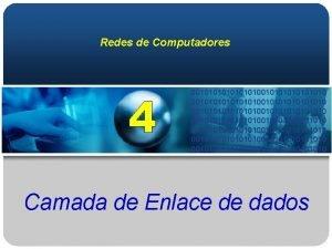 Redes de Computadores 0010101010101010010101010101010 0010101010101010010101010101010 Camada de Enlace