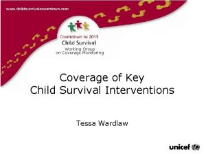 Working Group on Coverage Monitoring Tessa Wardlaw Coverage