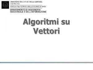 Algoritmi su Vettori Agenda Algoritmi su Vettori Massimo