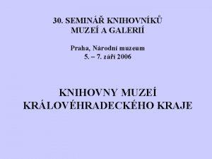 30 SEMIN KNIHOVNK MUZE A GALERI Praha Nrodn