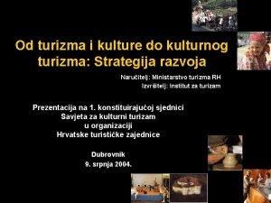 Od turizma i kulture do kulturnog turizma Strategija