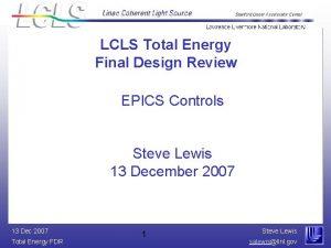 LCLS Total Energy Final Design Review EPICS Controls