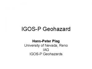 IGOSP Geohazard HansPeter Plag University of Nevada Reno