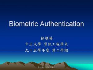 Biometric Authentication Biometric Authentication Agenda Overview Biometric passport