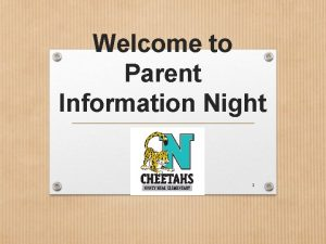 Welcome to Parent Information Night 1 2 Our
