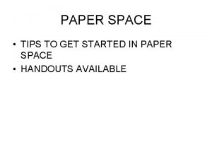 PAPER SPACE TIPS TO GET STARTED IN PAPER