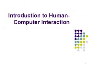 Introduction to Human Computer Interaction 1 HumanComputer Interaction