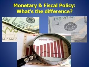 Monetary Fiscal Policy Whats the difference Monetary Policy