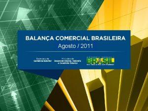 Agosto 2011 BALANA COMERCIAL BRASILEIRA Maio2011 Agosto2011 Destaques