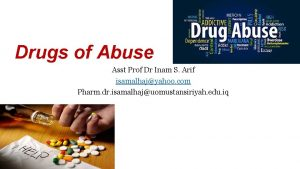 Drugs of Abuse Asst Prof Dr Inam S