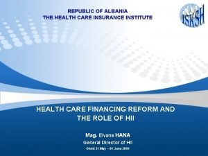 REPUBLIC OF ALBANIA THE HEALTH CARE INSURANCE INSTITUTE