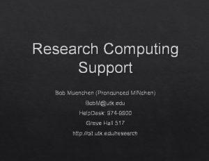 Research Computing Support Bob Muenchen Pronounced MINchen Bob