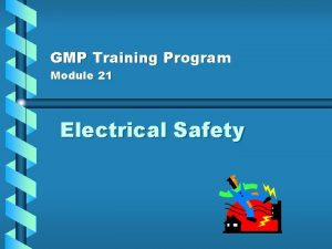 GMP Training Program Module 21 Electrical Safety Electrical
