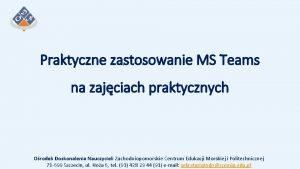 Praktyczne zastosowanie MS Teams na zajciach praktycznych Orodek