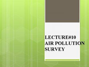 LECTURE10 AIR POLLUTION SURVEY AIR POLLUTION SURVEY Air