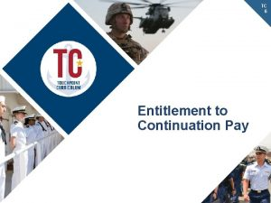 TC 6 Entitlement to Continuation Pay Agenda Continuation