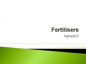 Fertilisers National 5 Fertilisers Chemistry is extremely important
