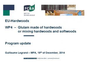 EUHardwoods WP 4 Glulam made of hardwoods or