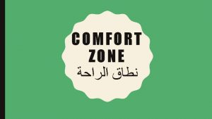 DANGERS THAT LIE IN COMFORT ZONES Comfort Zones
