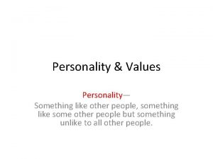 Personality Values Personality Something like other people something