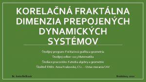 KORELAN FRAKTLNA DIMENZIA PREPOJENCH DYNAMICKCH SYSTMOV tudijn program