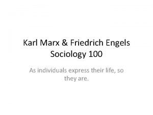 Karl Marx Friedrich Engels Sociology 100 As individuals