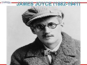 JAMES JOYCE 1882 1941 Rodonaelnik psiholokog romana Inovator