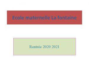 Ecole maternelle La fontaine Rentre 2020 2021 Madame