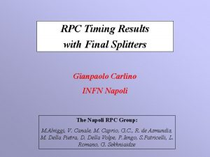 RPC Timing Results with Final Splitters Gianpaolo Carlino