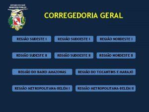 CORREGEDORIA GERAL REGIO SUDESTE I REGIO SUDOESTE I