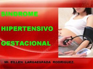 SINDROME HIPERTENSIVO GESTACIONAL MI EILLEN LARGAESPADA RODRIGUEZ DEFINICION