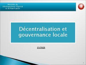 Ministre du Dveloppement Rgional et de Planification Dcentralisation