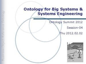 Ontology for Big Systems Systems Engineering Ontology Summit