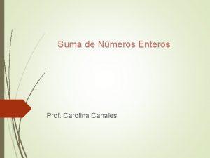 Suma de Nmeros Enteros Prof Carolina Canales Suma