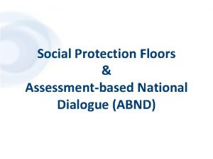 Social Protection Floors Assessmentbased National Dialogue ABND Outline