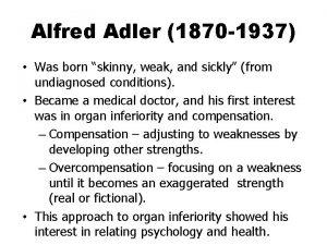 Alfred Adler 1870 1937 Was born skinny weak