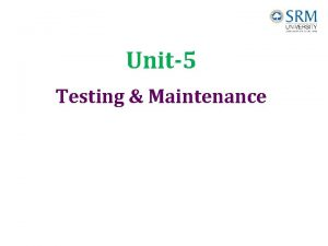 Unit5 Testing Maintenance Testing strategies Testing is a
