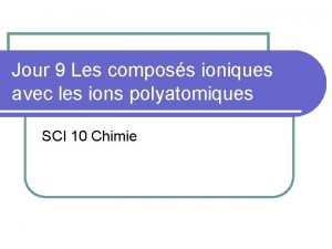 Jour 9 Les composs ioniques avec les ions