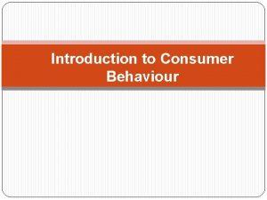 Introduction to Consumer Behaviour Consumer Behaviour The behaviour