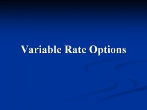 Variable Rate Options Variable Rate Options A unit