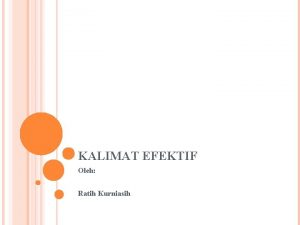 KALIMAT EFEKTIF Oleh Ratih Kurniasih PENGERTIAN KALIMAT EFEKTIF