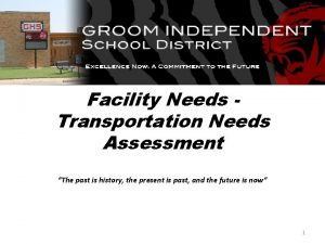 Facility Needs Transportation Needs Assessment The past is
