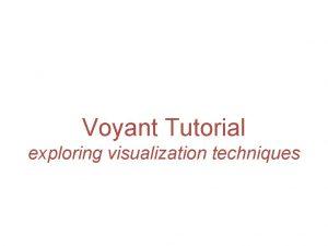 Voyant Tutorial exploring visualization techniques Voyant Tutorial exploring