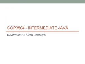 COP 3804 INTERMEDIATE JAVA Review of COP 2250