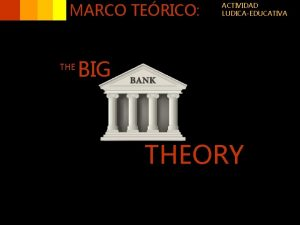 MARCO TERICO THE ACTIVIDAD LUDICAEDUCATIVA BIG THEORY MARCO