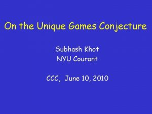 On the Unique Games Conjecture Subhash Khot NYU