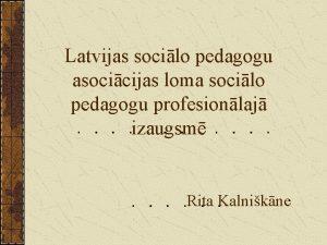 Latvijas socilo pedagogu asocicijas loma socilo pedagogu profesionlaj