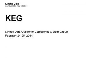 Kinetic Data Your business Your process KEG Kinetic