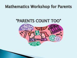 Mathematics Workshop for Parents PARENTS COUNT TOO How